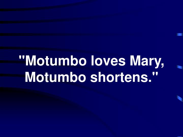 """Motumbo loves Mary,"