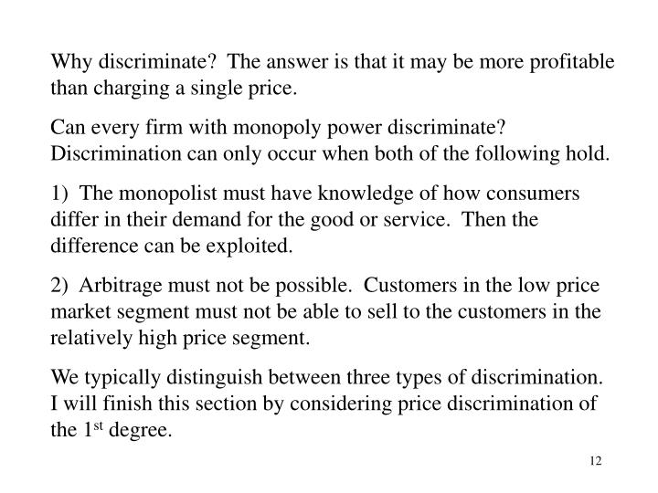 Why discriminate?  The answer is that it may be more profitable than charging a single price.