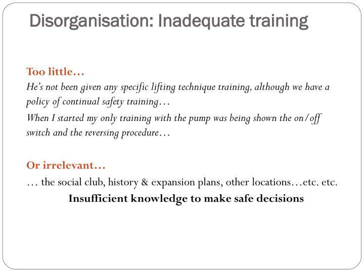 Disorganisation: Inadequate training