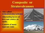 composite or stratovolcanoes
