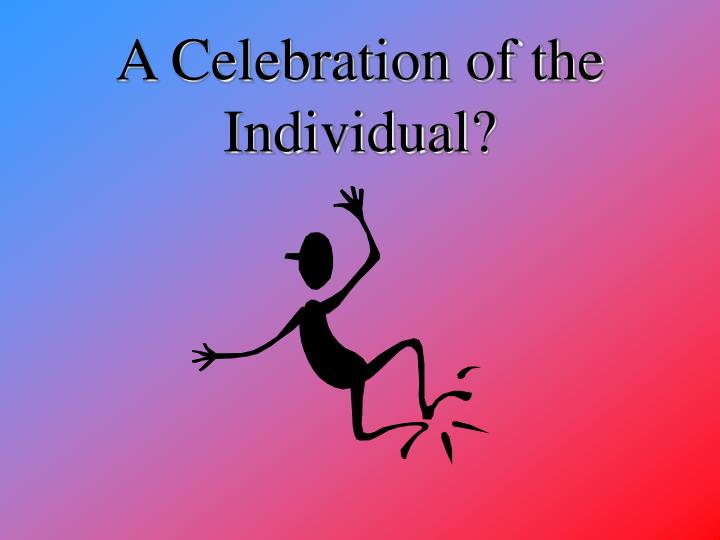 A Celebration of the Individual?