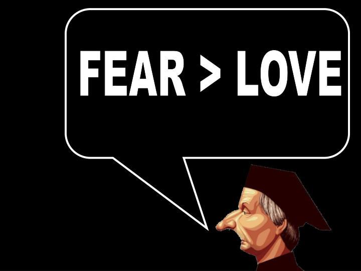 FEAR > LOVE