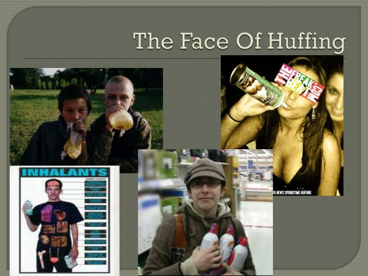 The Face Of Huffing