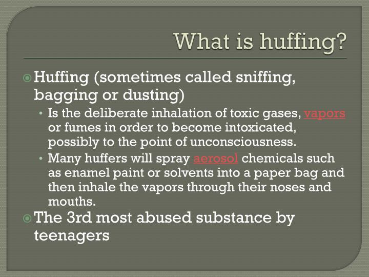What is huffing?