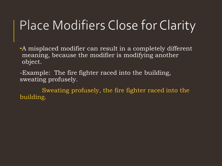 A misplaced modifier can result in a completely different meaning, because the modifier is modifying another object.