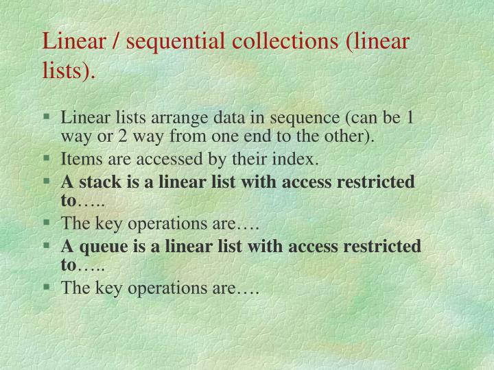 Linear / sequential collections (linear lists).