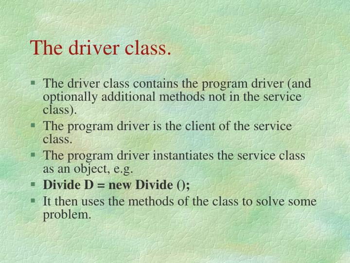 The driver class.