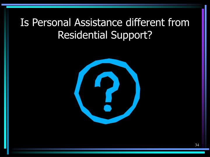 Is Personal Assistance different from Residential Support?