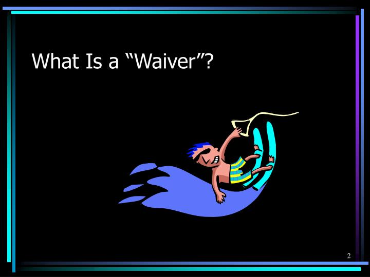 "What Is a ""Waiver""?"