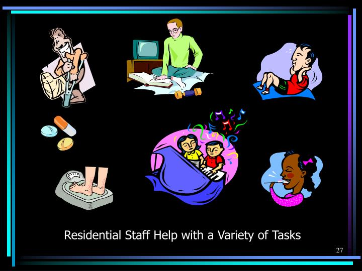 Residential Staff Help with a Variety of Tasks