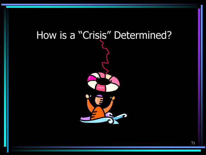 "How is a ""Crisis"" Determined?"