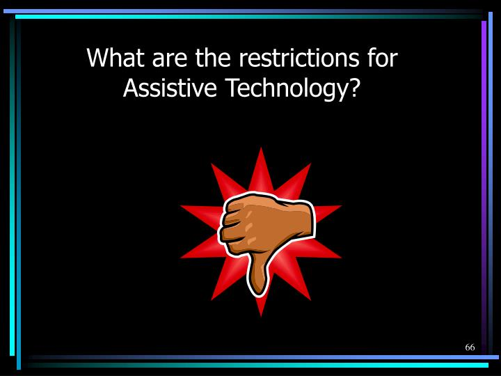 What are the restrictions for Assistive Technology?