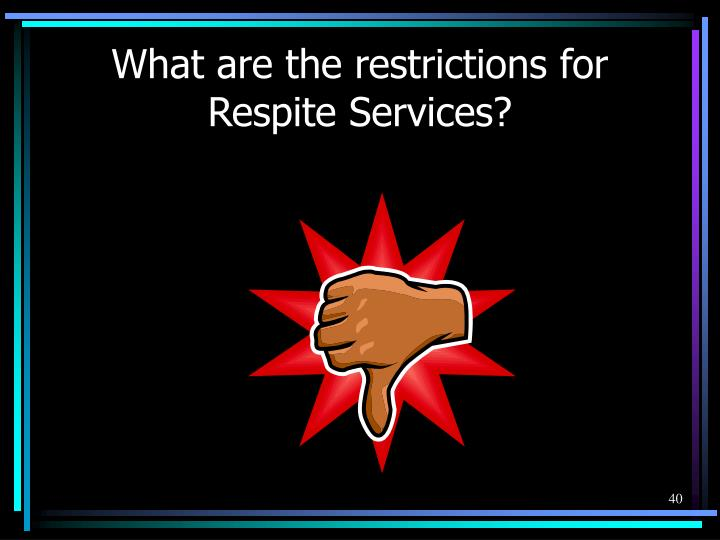 What are the restrictions for Respite Services?