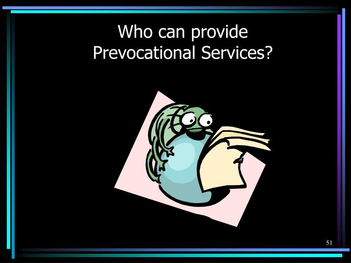 Who can provide Prevocational Services?