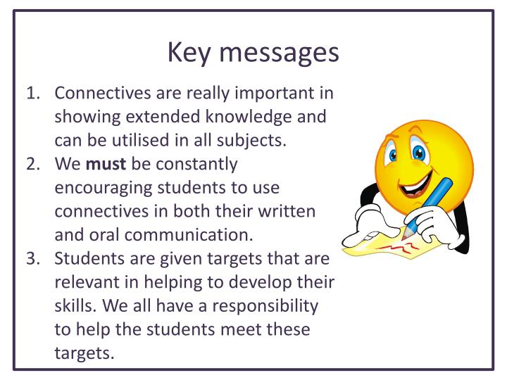 Connectives are really important in showing extended knowledge and can be utilised in all subjects.