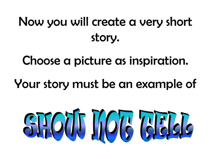 Now you will create a very short story.