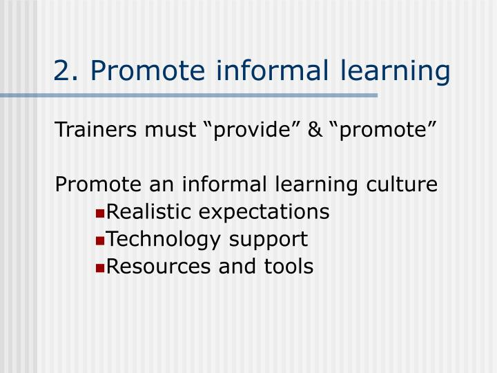 2. Promote informal learning