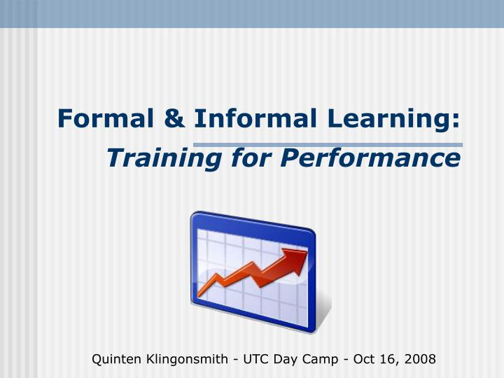 Formal informal learning training for performance