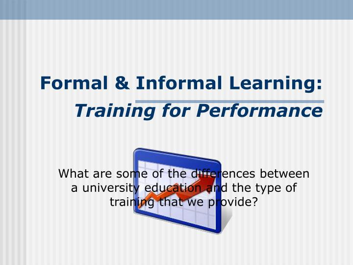 Formal informal learning training for performance1