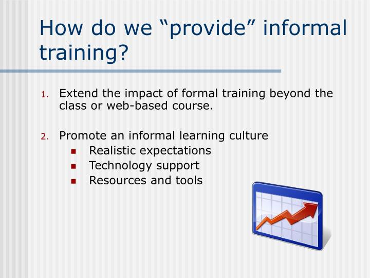 "How do we ""provide"" informal training?"