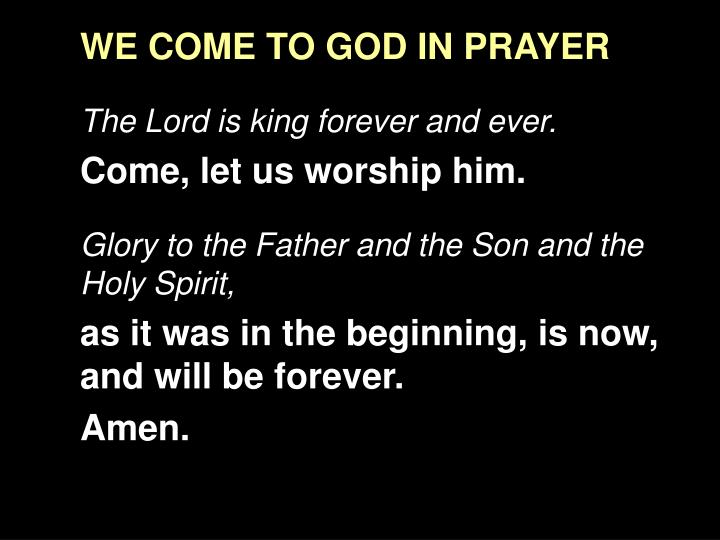 WE COME TO GOD IN PRAYER