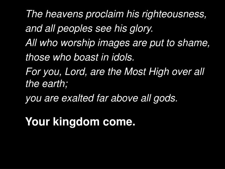 The heavens proclaim his righteousness,