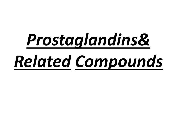 Prostaglandins related compounds