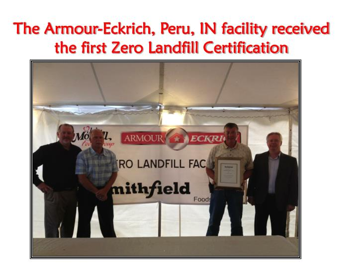 The Armour-Eckrich, Peru, IN facility received the first Zero Landfill Certification