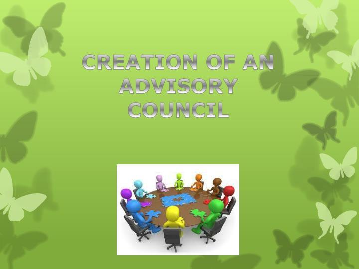 CREATION OF AN ADVISORY COUNCIL