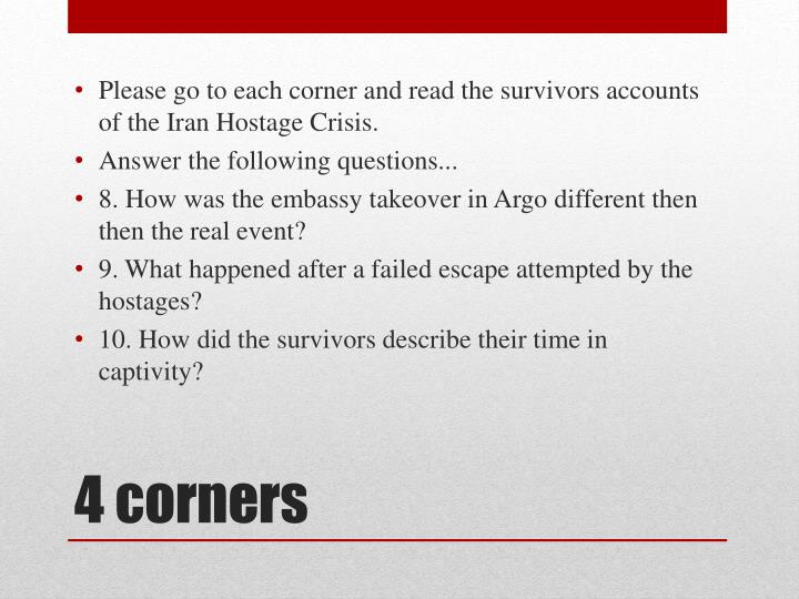 Please go to each corner and read the survivors accounts of the Iran Hostage Crisis.