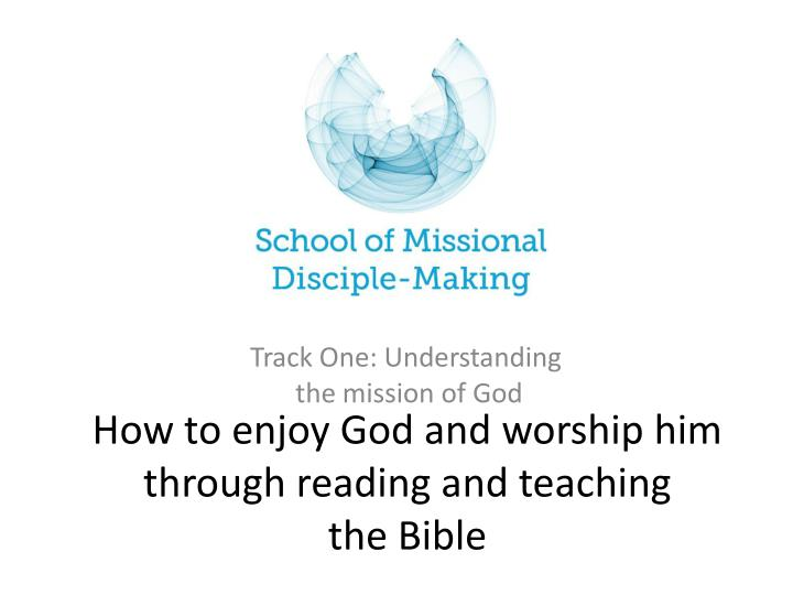 How to enjoy god and worship him through reading and teaching the bible