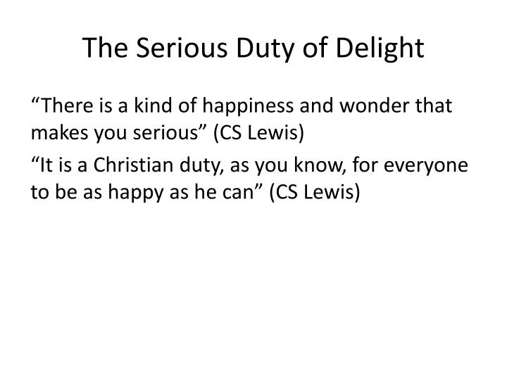 The Serious Duty of Delight