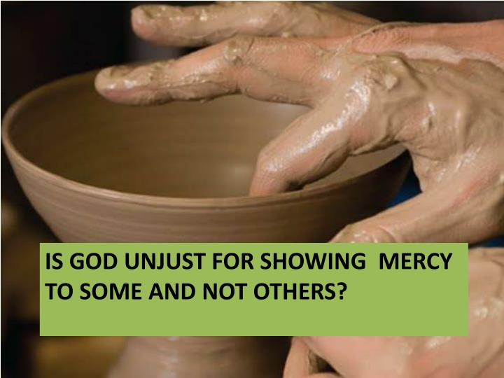 Is god unjust for showing  mercy to some and not others?