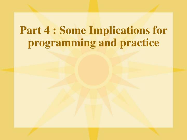 Part 4 : Some Implications for programming and practice