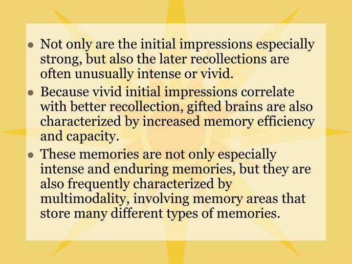 Not only are the initial impressions especially strong, but also the later recollections are often unusually intense or vivid.