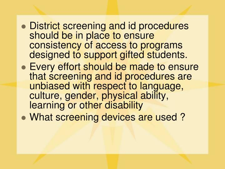District screening and id procedures should be in place to ensure consistency of access to programs designed to support gifted students.