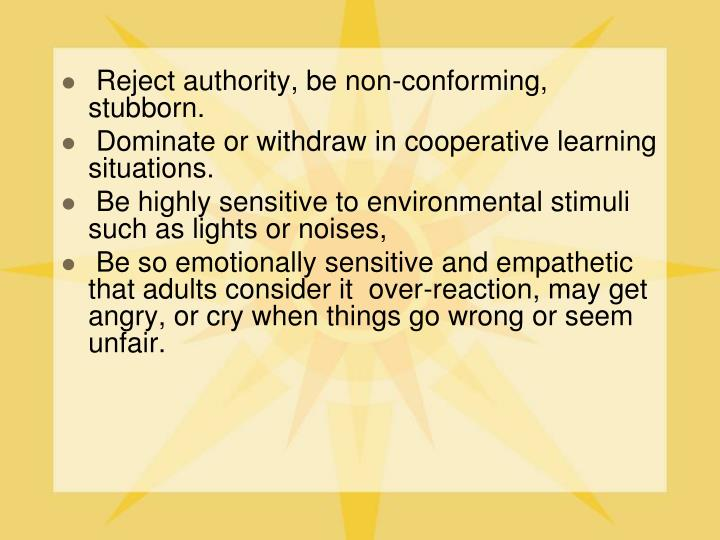 Reject authority, be non-conforming, stubborn.