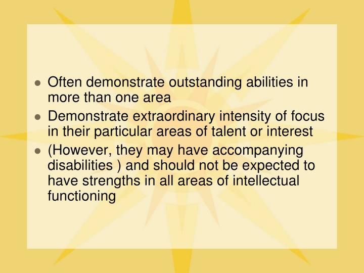 Often demonstrate outstanding abilities in more than one area