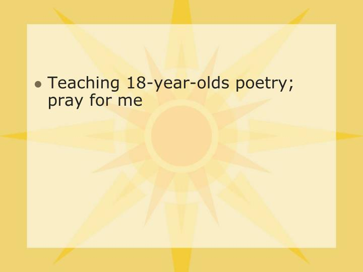 Teaching 18-year-olds poetry; pray for me