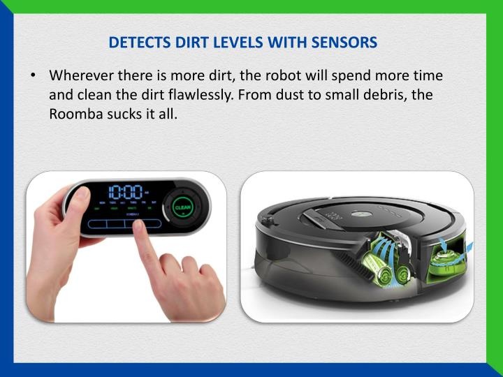 DETECTS DIRT LEVELS WITH SENSORS