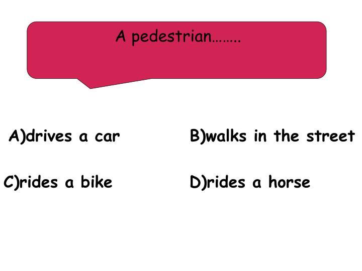 A pedestrian……..