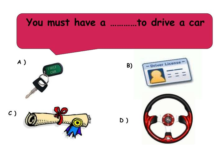 You must have a …………to drive a car