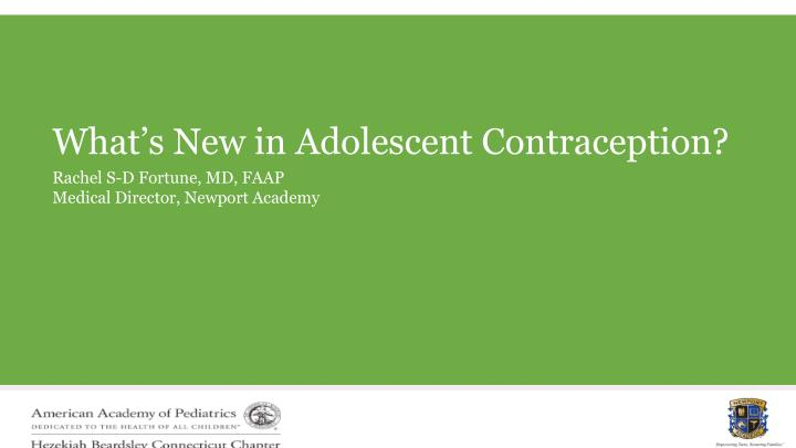 What's New in Adolescent Contraception?