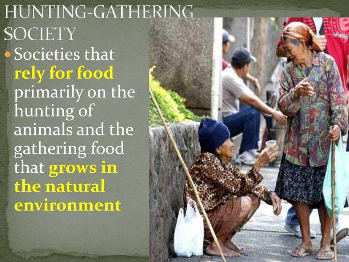 hunting and gathering in foraging societies Hunter-gatherer or foraging peoples dominated much of the world until   accommodation with pastoralists, cultivators, industrial society or  dominated by  foragers prior to european contact, where hunting and gathering can.