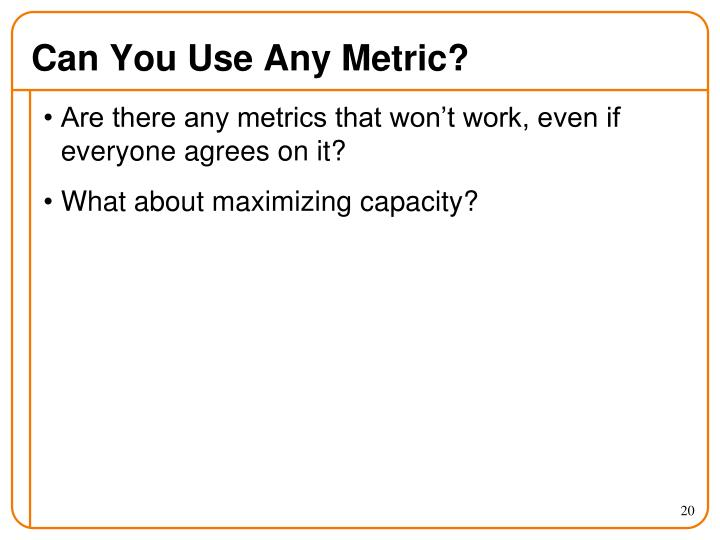 Can You Use Any Metric?