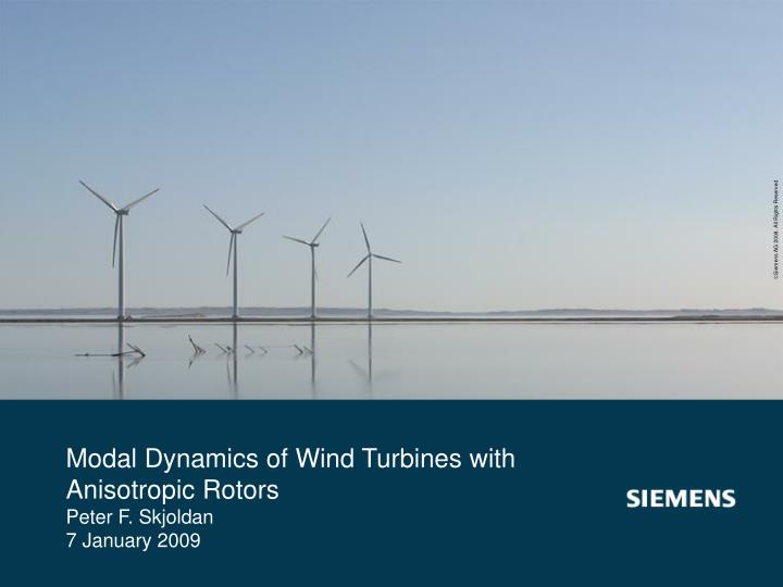 Modal dynamics of wind turbines with anisotropic rotors peter f skjoldan 7 january 2009