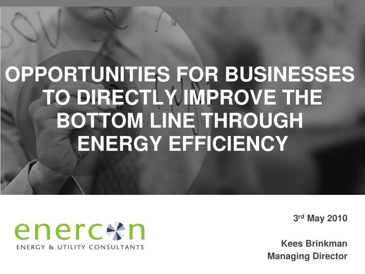 opportunities for businesses to directly improve the bottom line through energy efficiency