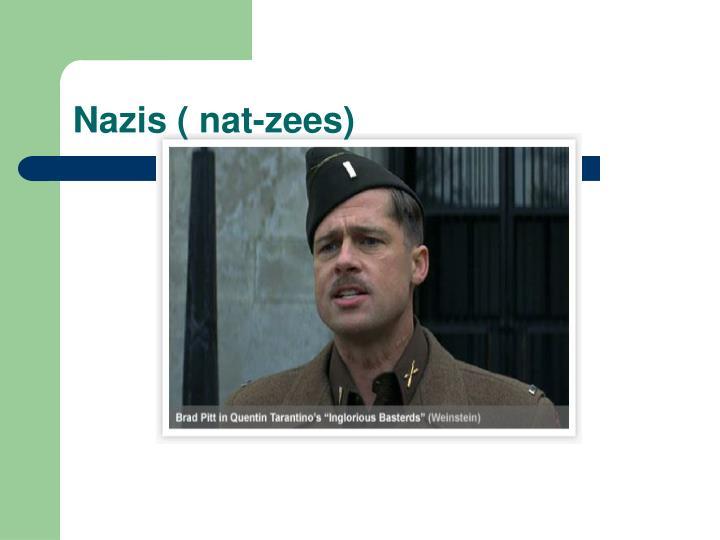 Nazis ( nat-zees)
