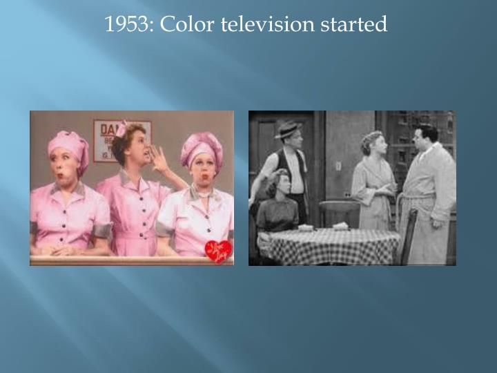 1953: Color television started