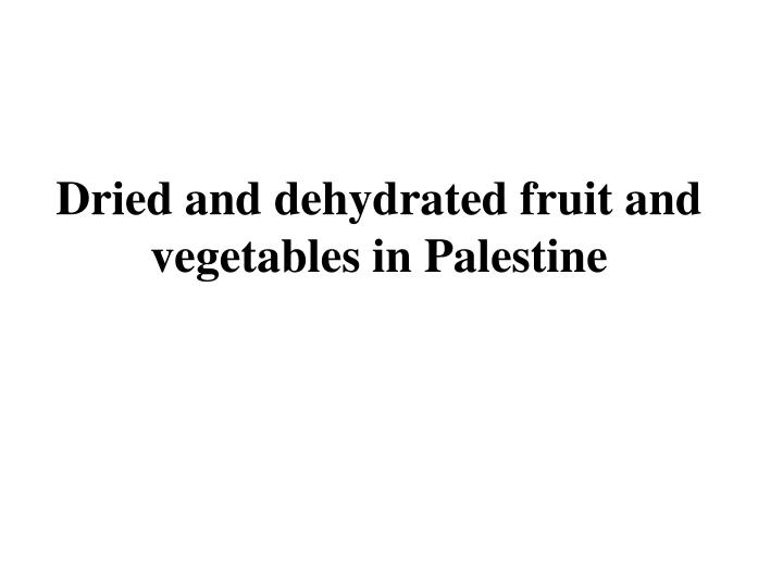 Dried and dehydrated fruit and vegetables in Palestine
